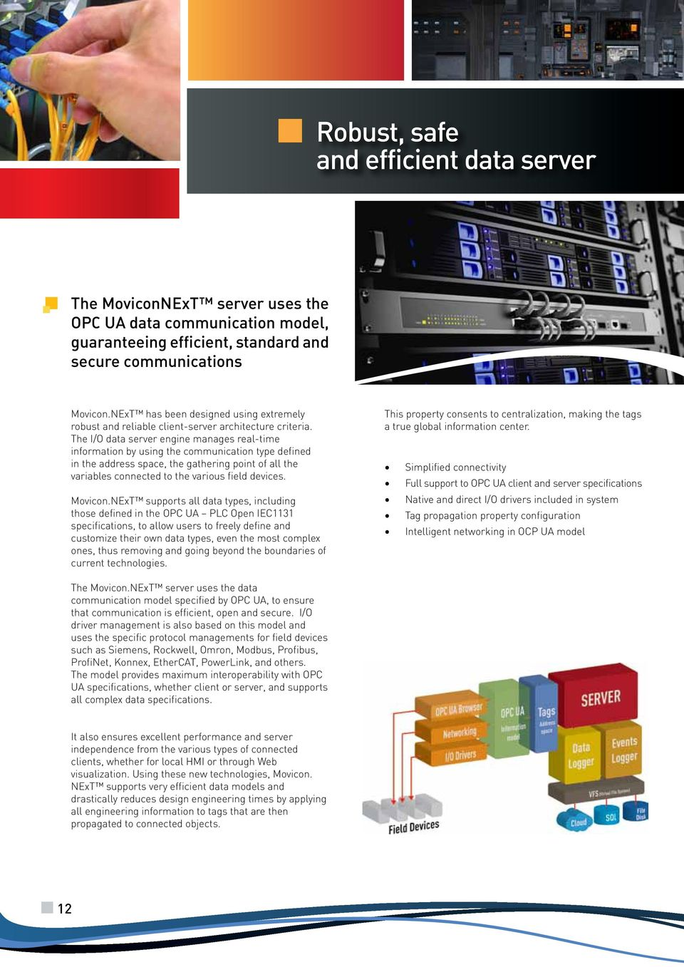 The I/O data server engine manages real-time information by using the communication type defined in the address space, the gathering point of all the variables connected to the various field devices.