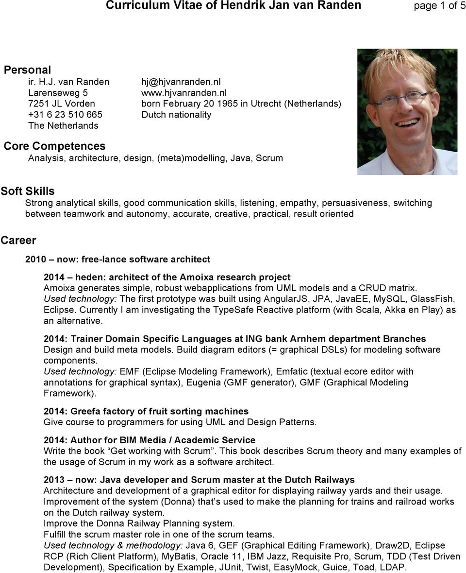 nl 7251 JL Vorden born February 20 1965 in Utrecht (Netherlands) +31 6 23 510 665 Dutch nationality The Netherlands Core Competences Analysis, architecture, design, (meta)modelling, Java, Scrum Soft