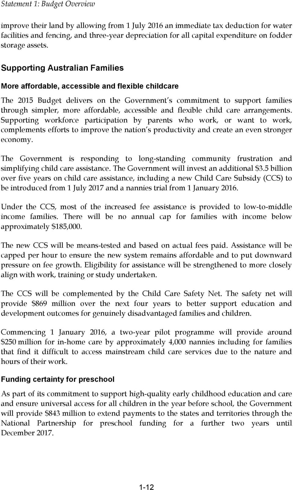 Supporting Australian Families More affordable, accessible and flexible childcare The 2015 Budget delivers on the Government s commitment to support families through simpler, more affordable,