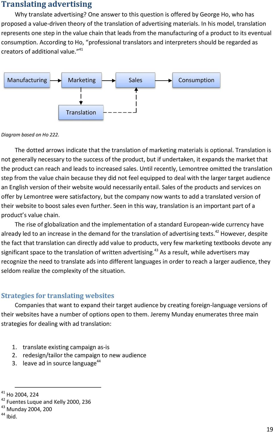 According to Ho, professional translators and interpreters should be regarded as creators of additional value. 41 Manufacturing Marketing Sales Consumption Translation Diagram based on Ho 222.