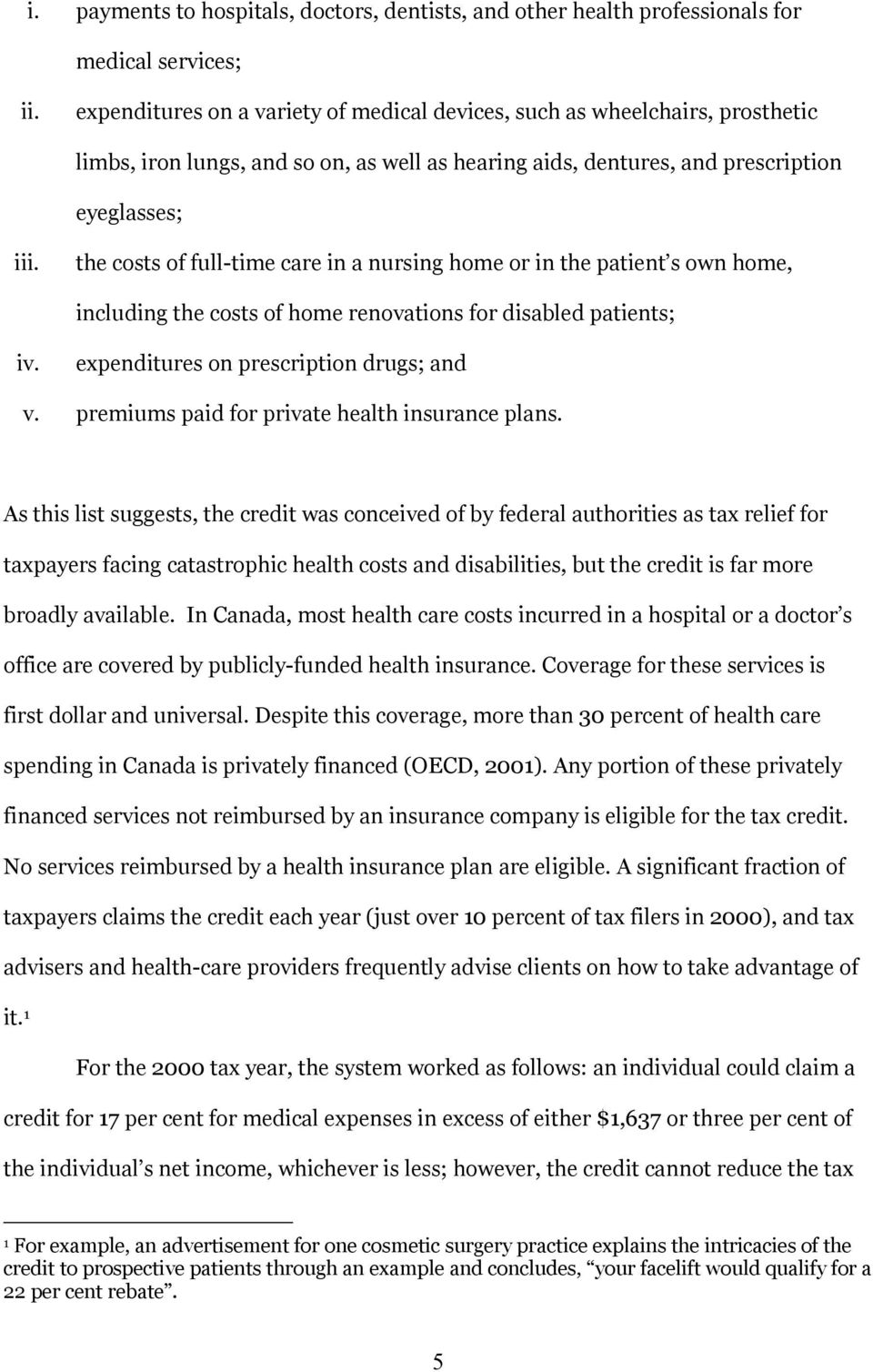 the costs of full-time care in a nursing home or in the patient s own home, including the costs of home renovations for disabled patients; iv. expenditures on prescription drugs; and v.