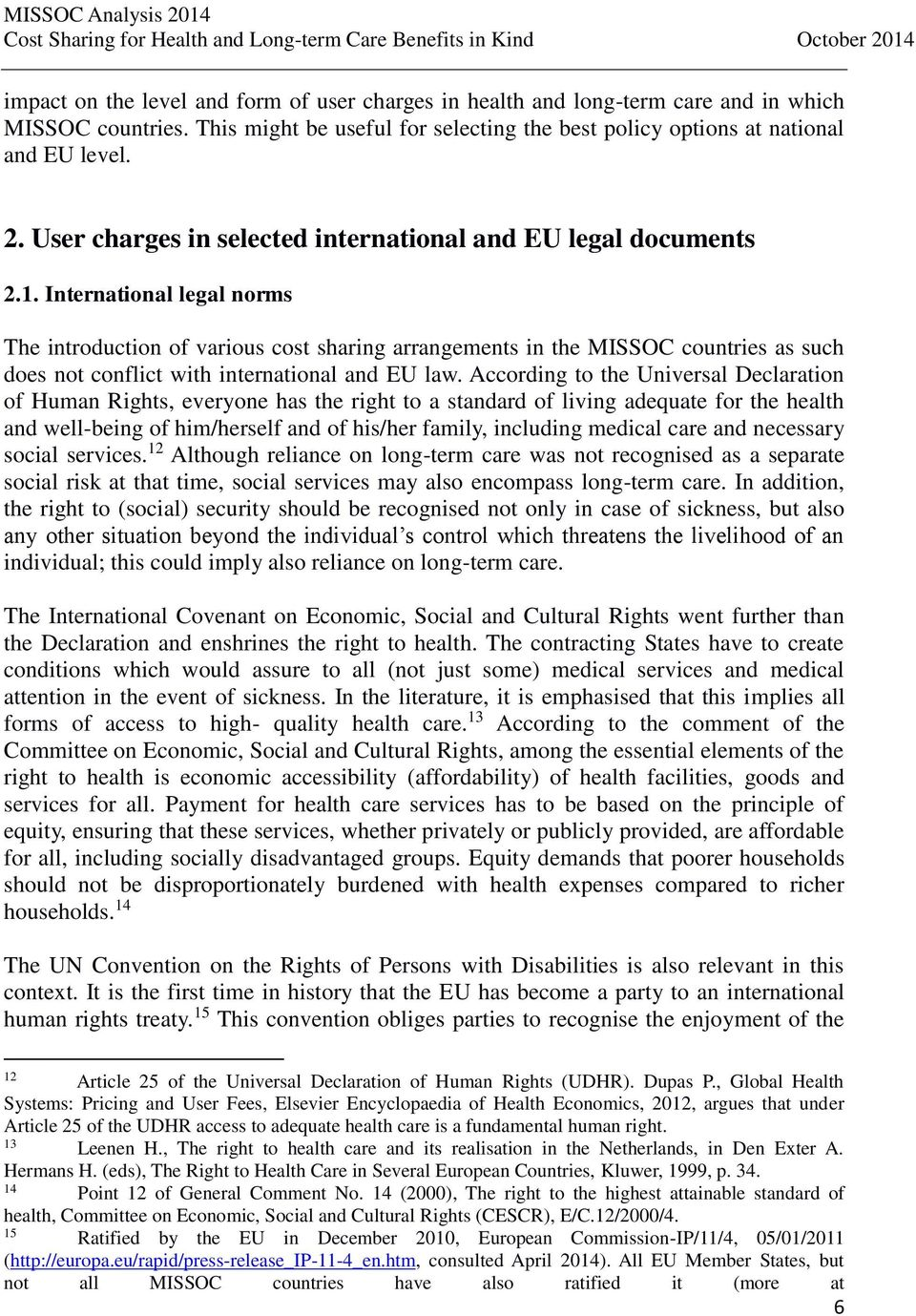 International legal norms The introduction of various cost sharing arrangements in the MISSOC countries as such does not conflict with international and EU law.