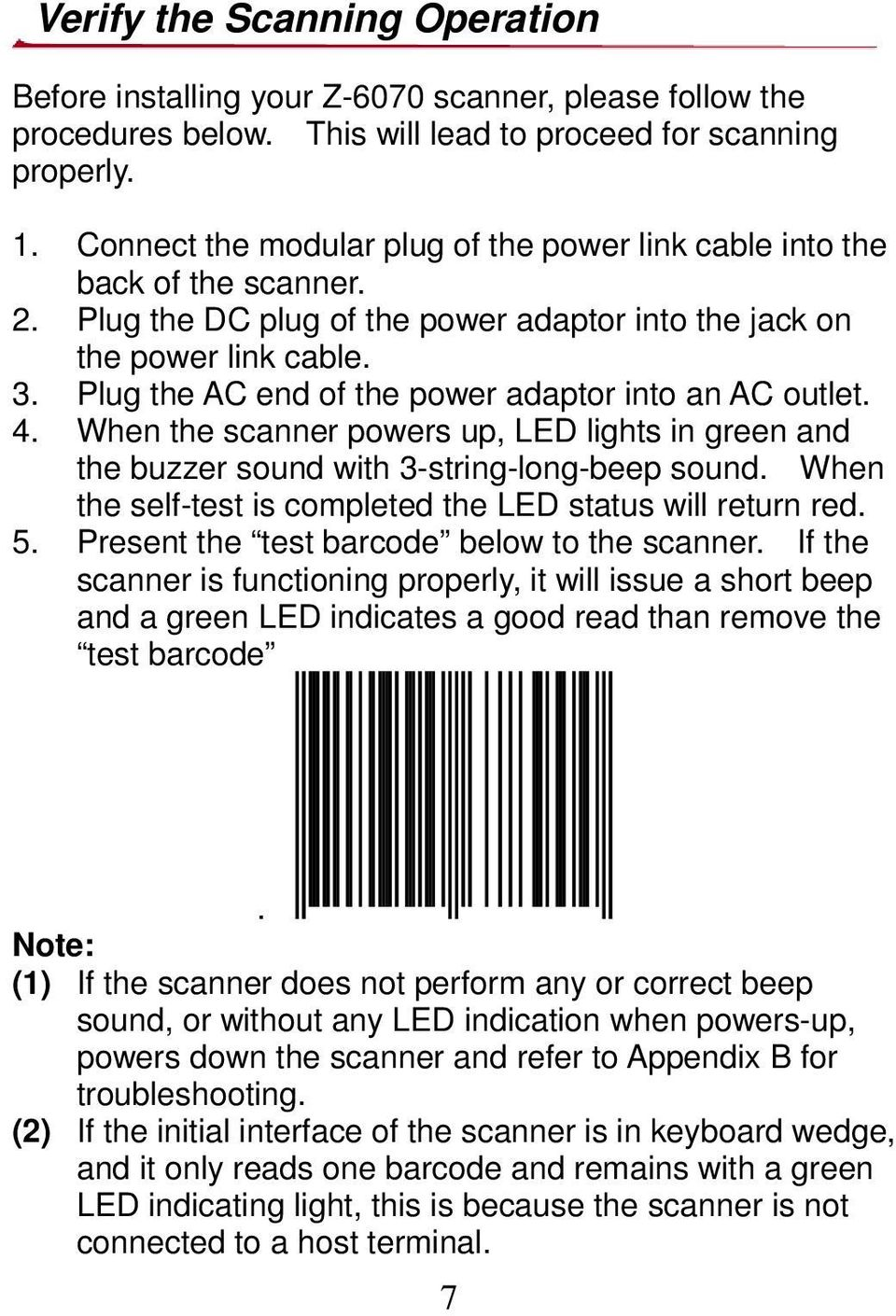 Plug the AC end of the power adaptor into an AC outlet. 4. When the scanner powers up, LED lights in green and the buzzer sound with 3-string-long-beep sound.