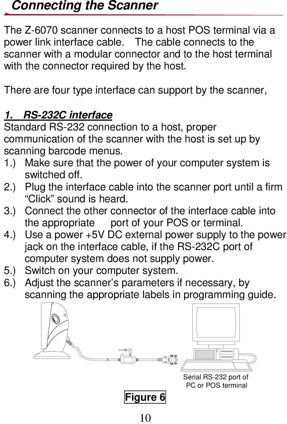 RS-232C interface Standard RS-232 connection to a host, proper communication of the scanner with the host is set up by scanning barcode menus. 1.