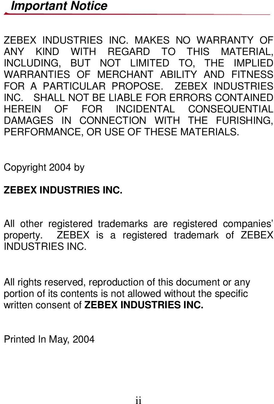 ZEBEX INDUSTRIES INC. SHALL NOT BE LIABLE FOR ERRORS CONTAINED HEREIN OF FOR INCIDENTAL CONSEQUENTIAL DAMAGES IN CONNECTION WITH THE FURISHING, PERFORMANCE, OR USE OF THESE MATERIALS.