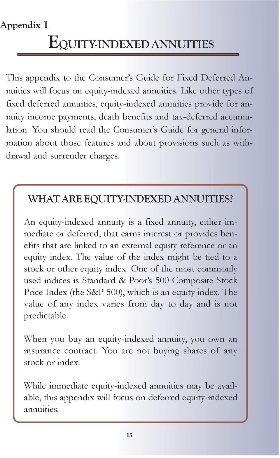 You should read the Consumer s Guide for general information about those features and about provisions such as withdrawal and surrender charges. WHAT ARE EQUITY-INDEXED ANNUITIES?