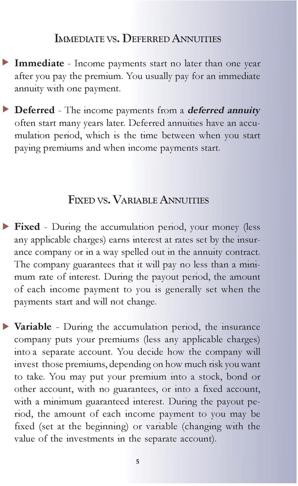 Deferred annuities have an accumulation period, which is the time between when you start paying premiums and when income payments start. FIXED VS.