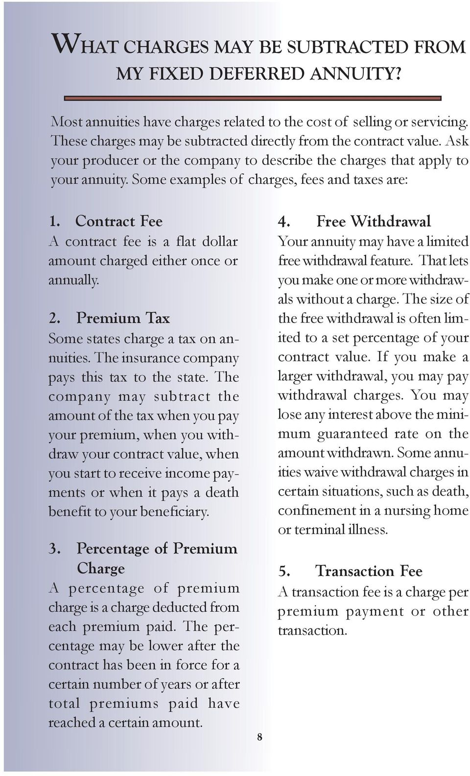 Contract Fee A contract fee is a flat dollar amount charged either once or annually. 2. Premium Tax Some states charge a tax on annuities. The insurance company pays this tax to the state.