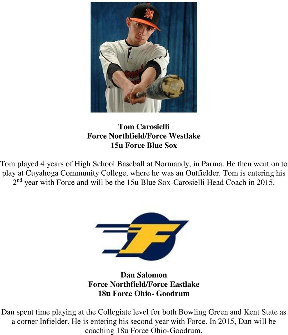 Tom is entering his 2 nd year with Force and will be the 15u Blue Sox-Carosielli Head Coach in 2015.