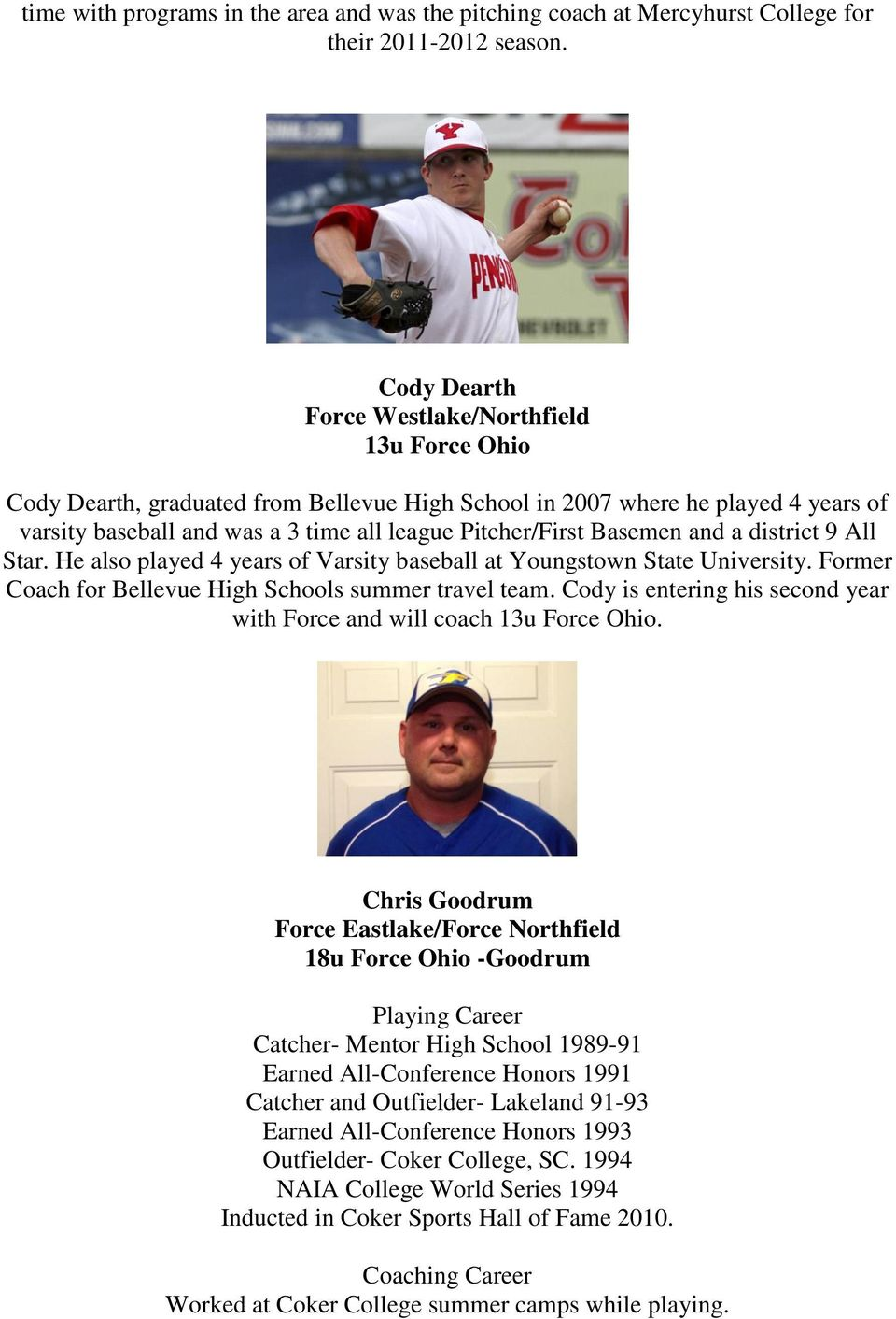 district 9 All Star. He also played 4 years of Varsity baseball at Youngstown State University. Former Coach for Bellevue High Schools summer travel team.