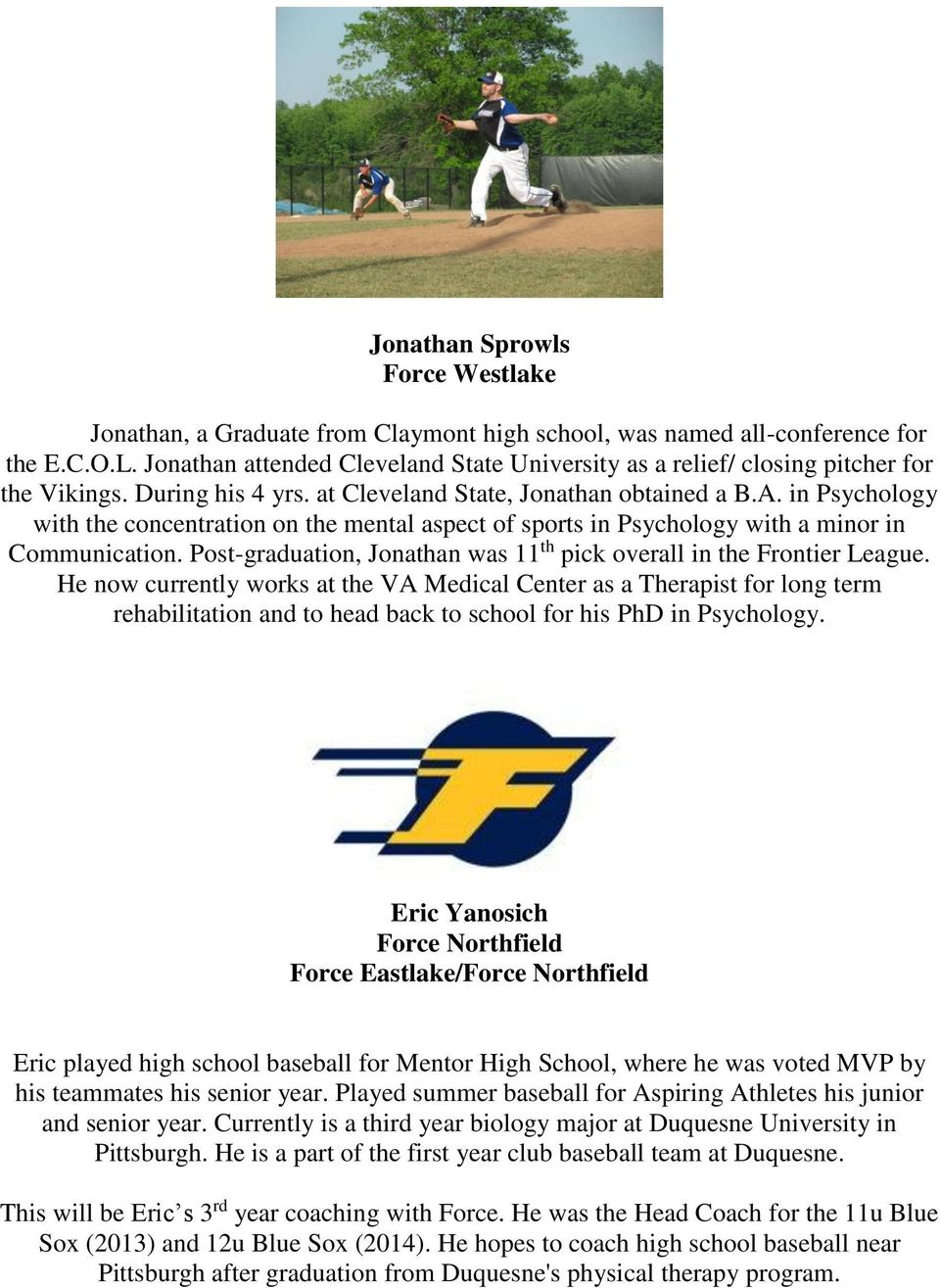 Post-graduation, Jonathan was 11 th pick overall in the Frontier League.