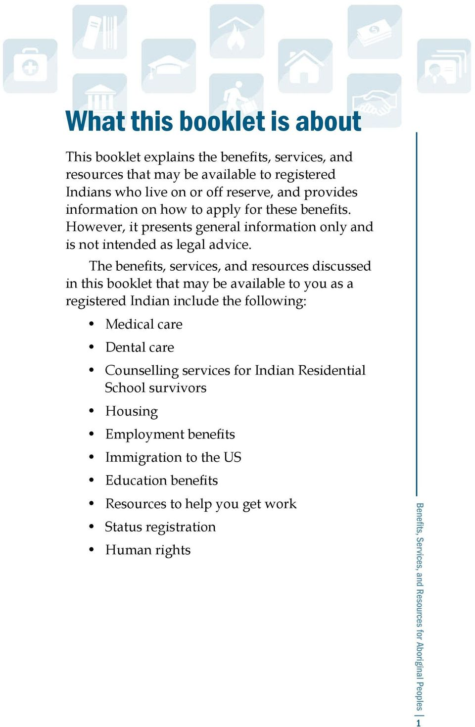 The benefits, services, and resources discussed in this booklet that may be available to you as a registered Indian include the following: Medical care Dental care