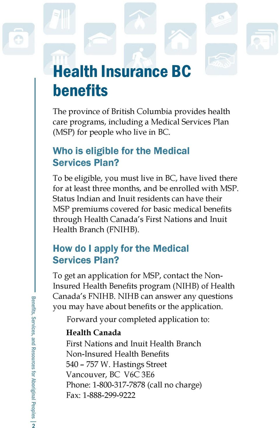 Status Indian and Inuit residents can have their MSP premiums covered for basic medical benefits through Health Canada s First Nations and Inuit Health Branch (FNIHB).