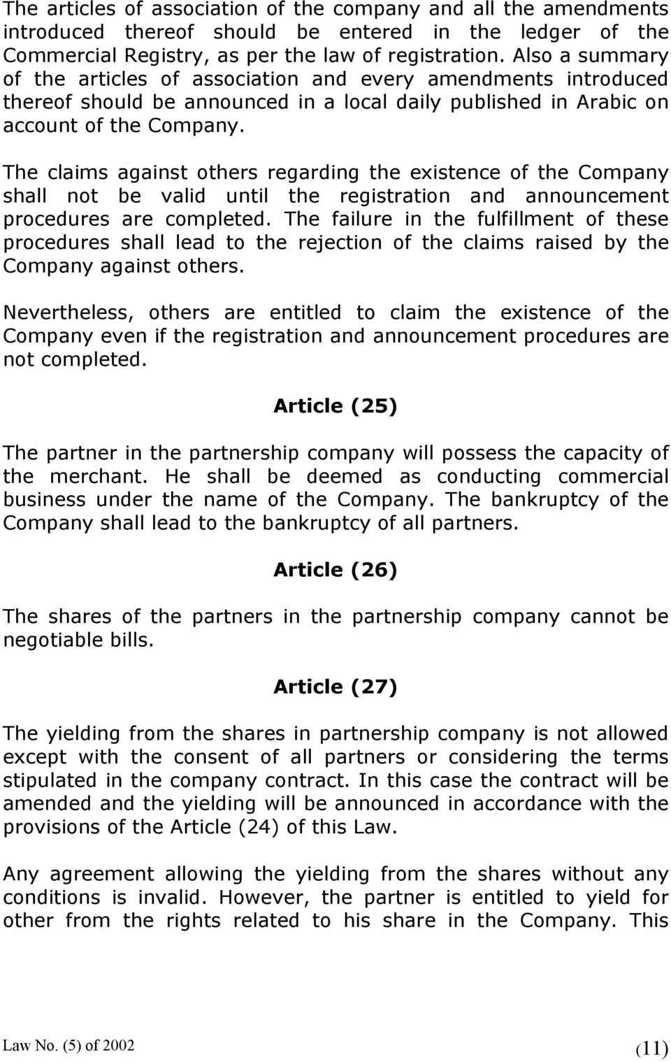 The claims against others regarding the existence of the Company shall not be valid until the registration and announcement procedures are completed.