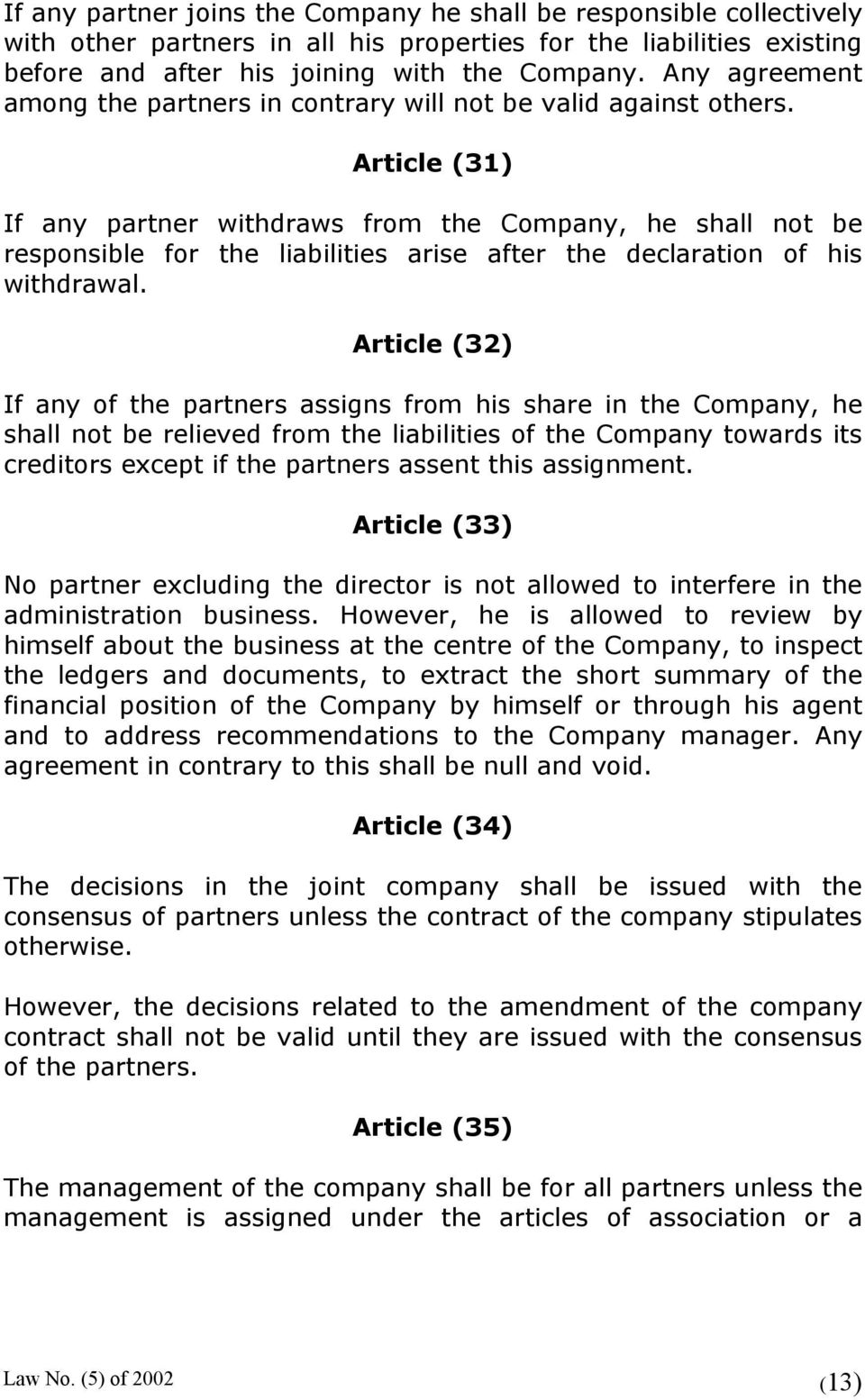 Article (31) If any partner withdraws from the Company, he shall not be responsible for the liabilities arise after the declaration of his withdrawal.