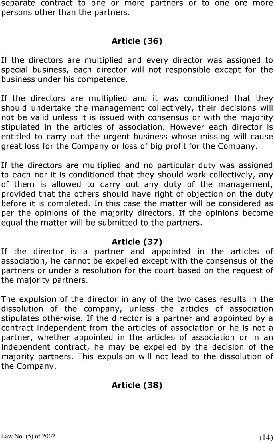 If the directors are multiplied and it was conditioned that they should undertake the management collectively, their decisions will not be valid unless it is issued with consensus or with the
