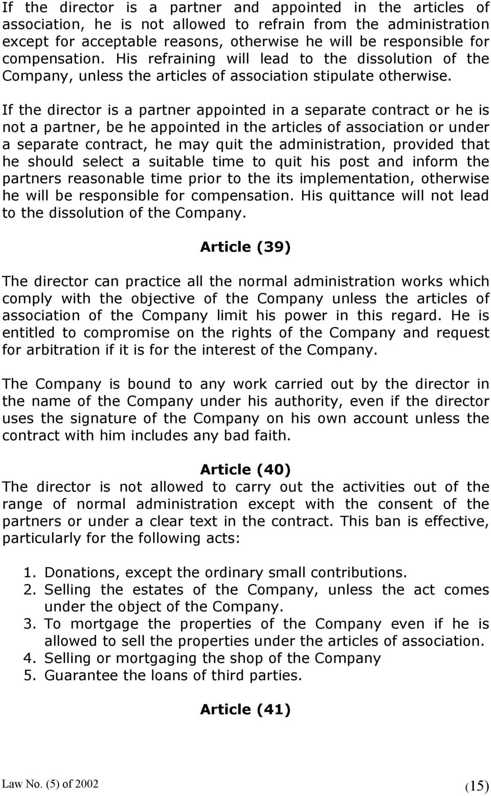 If the director is a partner appointed in a separate contract or he is not a partner, be he appointed in the articles of association or under a separate contract, he may quit the administration,