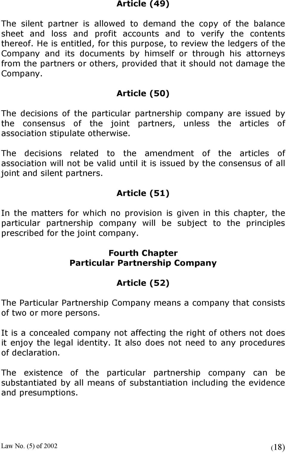 Company. Article (50) The decisions of the particular partnership company are issued by the consensus of the joint partners, unless the articles of association stipulate otherwise.