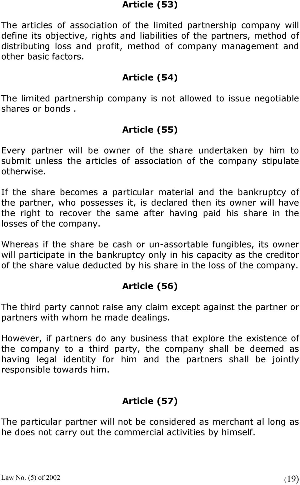 Article (55) Every partner will be owner of the share undertaken by him to submit unless the articles of association of the company stipulate otherwise.