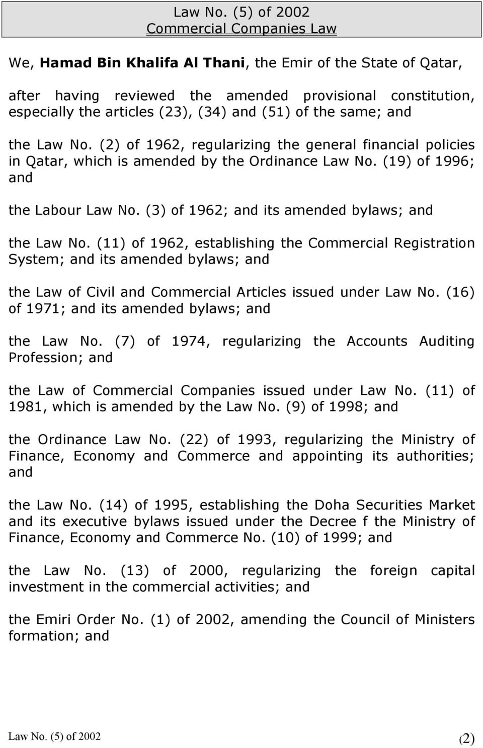 (51) of the same; and the  (2) of 1962, regularizing the general financial policies in Qatar, which is amended by the Ordinance  (19) of 1996; and the Labour  (3) of 1962; and its amended bylaws; and