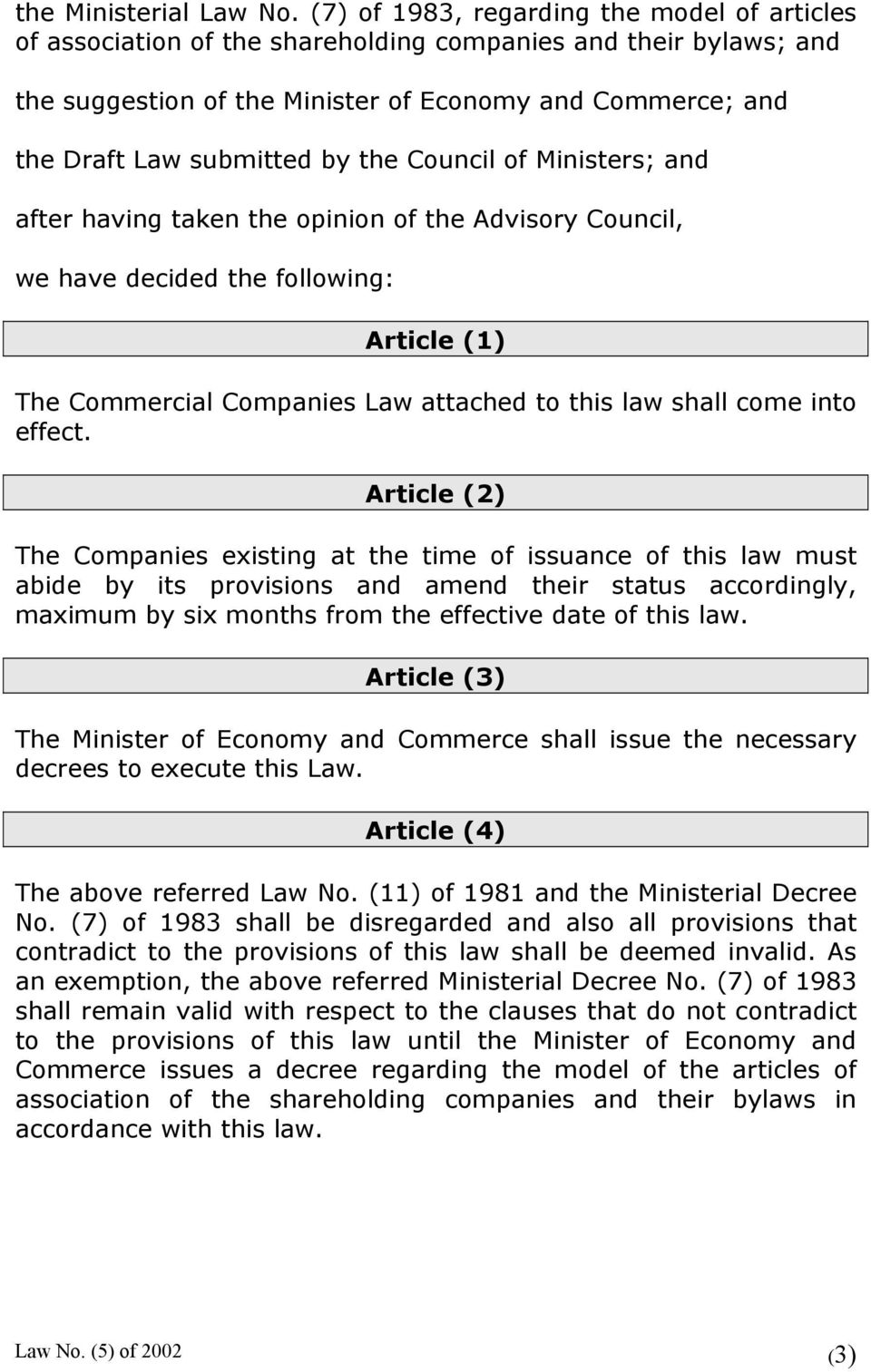 the Council of Ministers; and after having taken the opinion of the Advisory Council, we have decided the following: Article (1) The Commercial Companies Law attached to this law shall come into