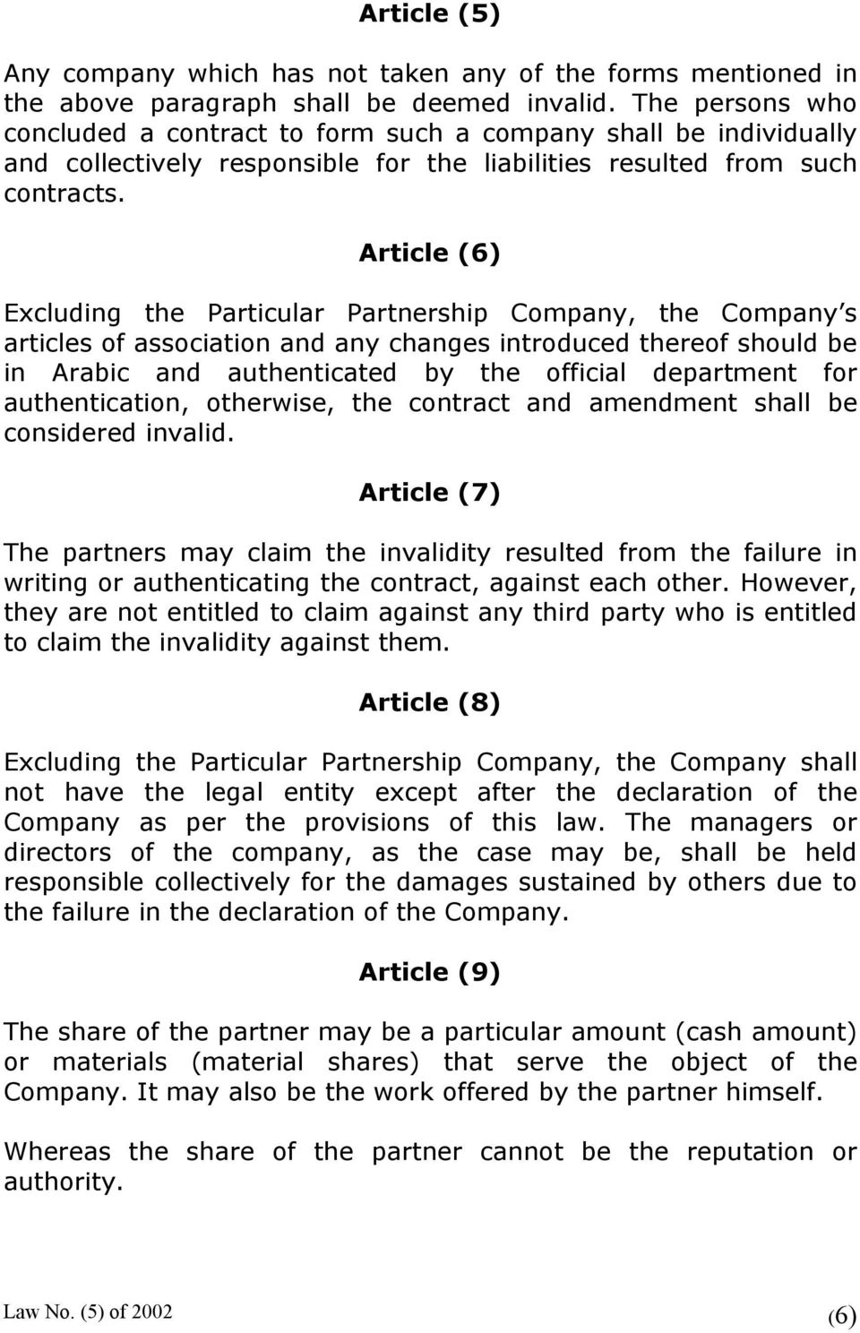 Article (6) Excluding the Particular Partnership Company, the Company s articles of association and any changes introduced thereof should be in Arabic and authenticated by the official department for