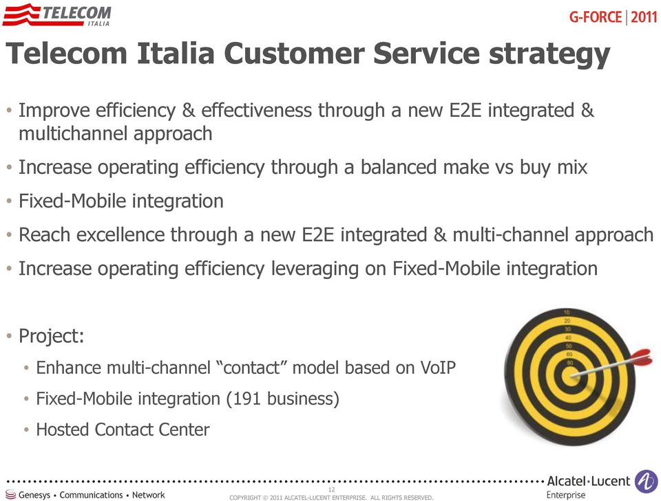 through a new E2E integrated & multi-channel approach Increase operating efficiency leveraging on Fixed-Mobile