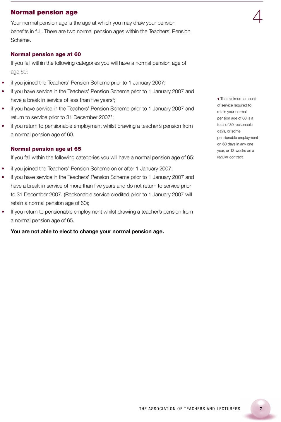 service in the Teachers Pension Scheme prior to 1 January 2007 and have a break in service of less than fi ve years 1 ; if you have service in the Teachers Pension Scheme prior to 1 January 2007 and