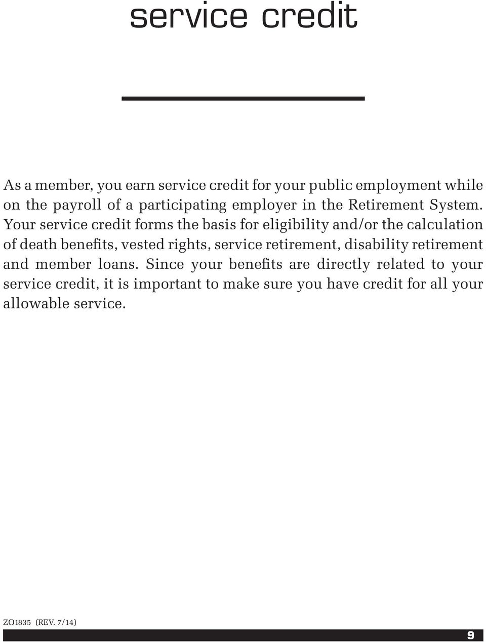 Your service credit forms the basis for eligibility and/or the calculation of death benefits, vested rights, service