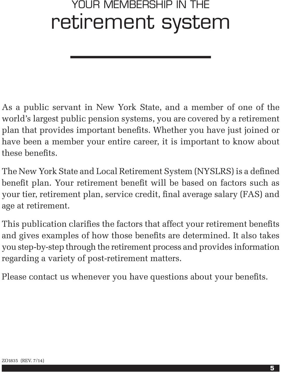 The New York State and Local Retirement System (NYSLRS) is a defined benefit plan.
