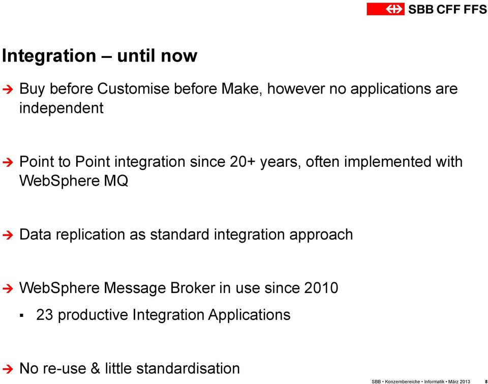 as standard integration approach WebSphere Message Broker in use since 2010 23 productive