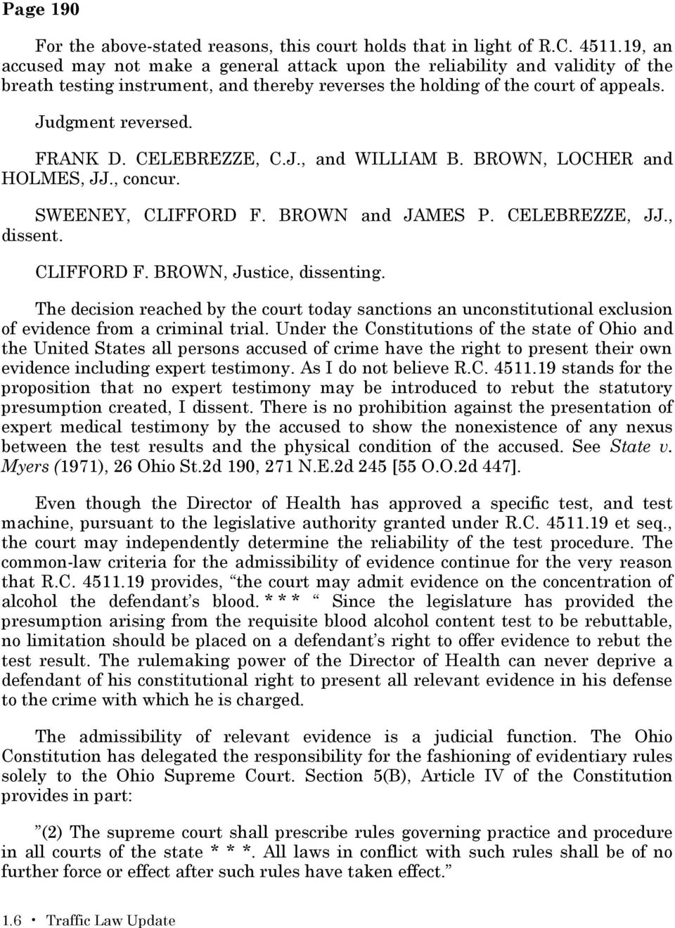 CELEBREZZE, C.J., and WILLIAM B. BROWN, LOCHER and HOLMES, JJ., concur. SWEENEY, CLIFFORD F. BROWN and JAMES P. CELEBREZZE, JJ., dissent. CLIFFORD F. BROWN, Justice, dissenting.