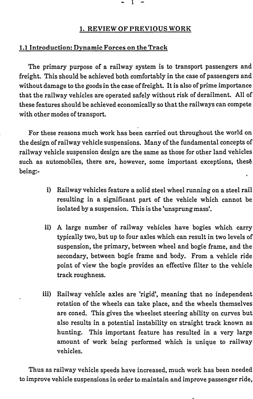 It is also of prime importance that the railway vehicles are operated safely without risk of derailment.