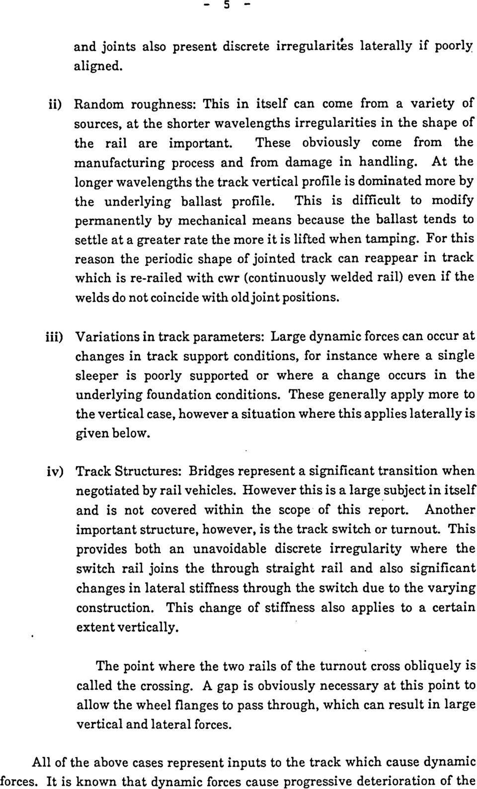 These obviously come from the manufacturing process and from damage in handling. At the longer wavelengths the track vertical profile is dominated more by the underlying ballast profile.