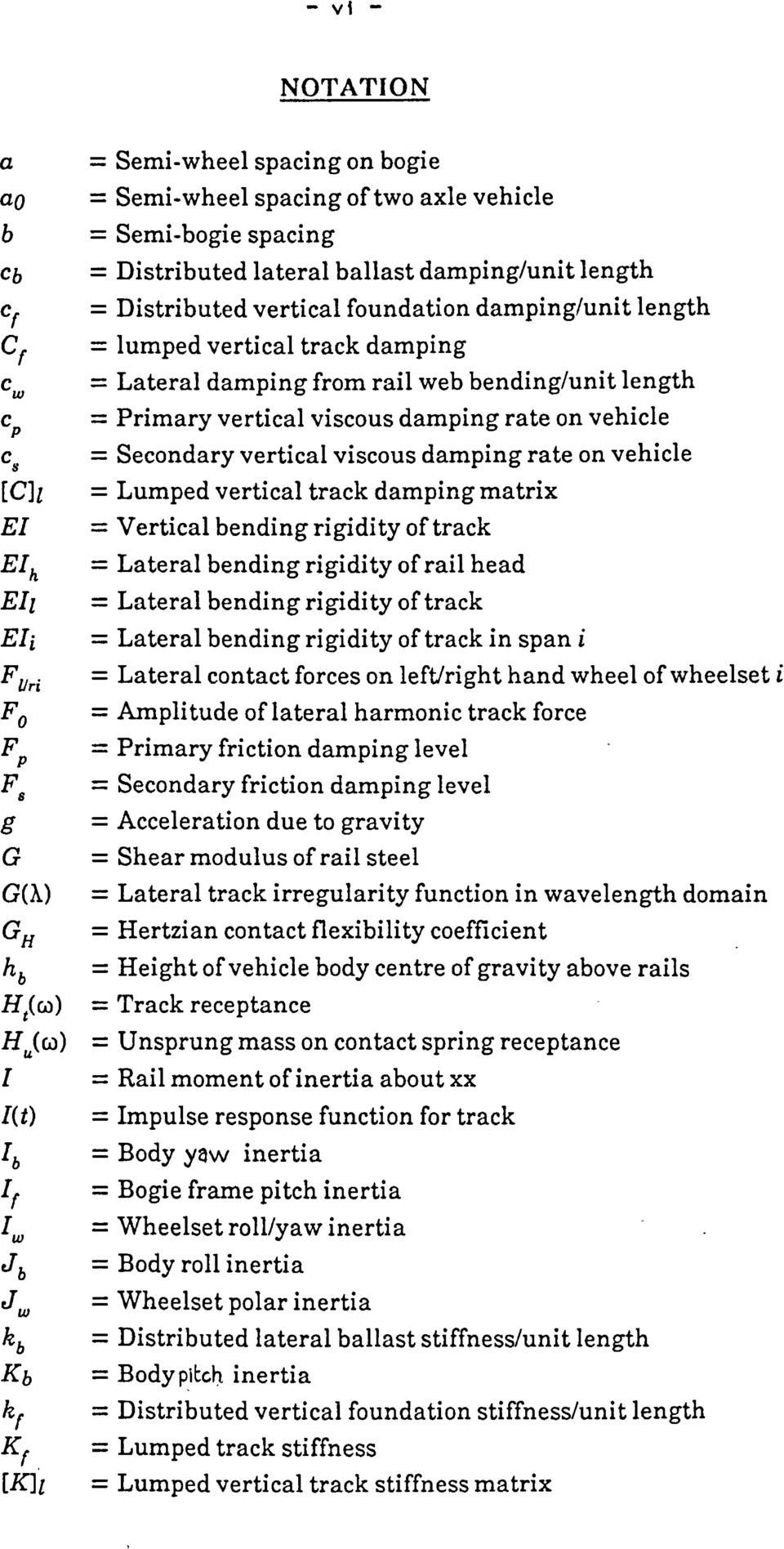 viscous damping rate on vehicle [C]l = Lumped vertical track damping matrix EI = Vertical bending rigidity of track EIh = Lateral bending rigidity of rail head EIl = Lateral bending rigidity of track