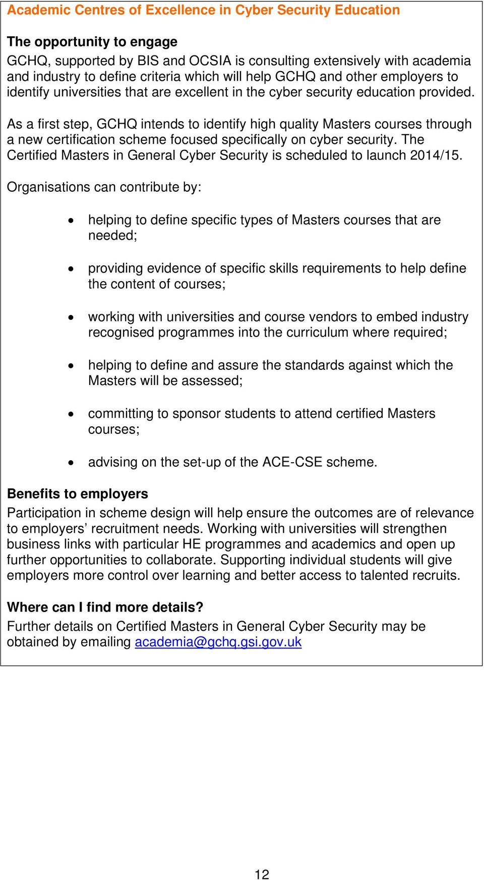 As a first step, GCHQ intends to identify high quality Masters courses through a new certification scheme focused specifically on cyber security.