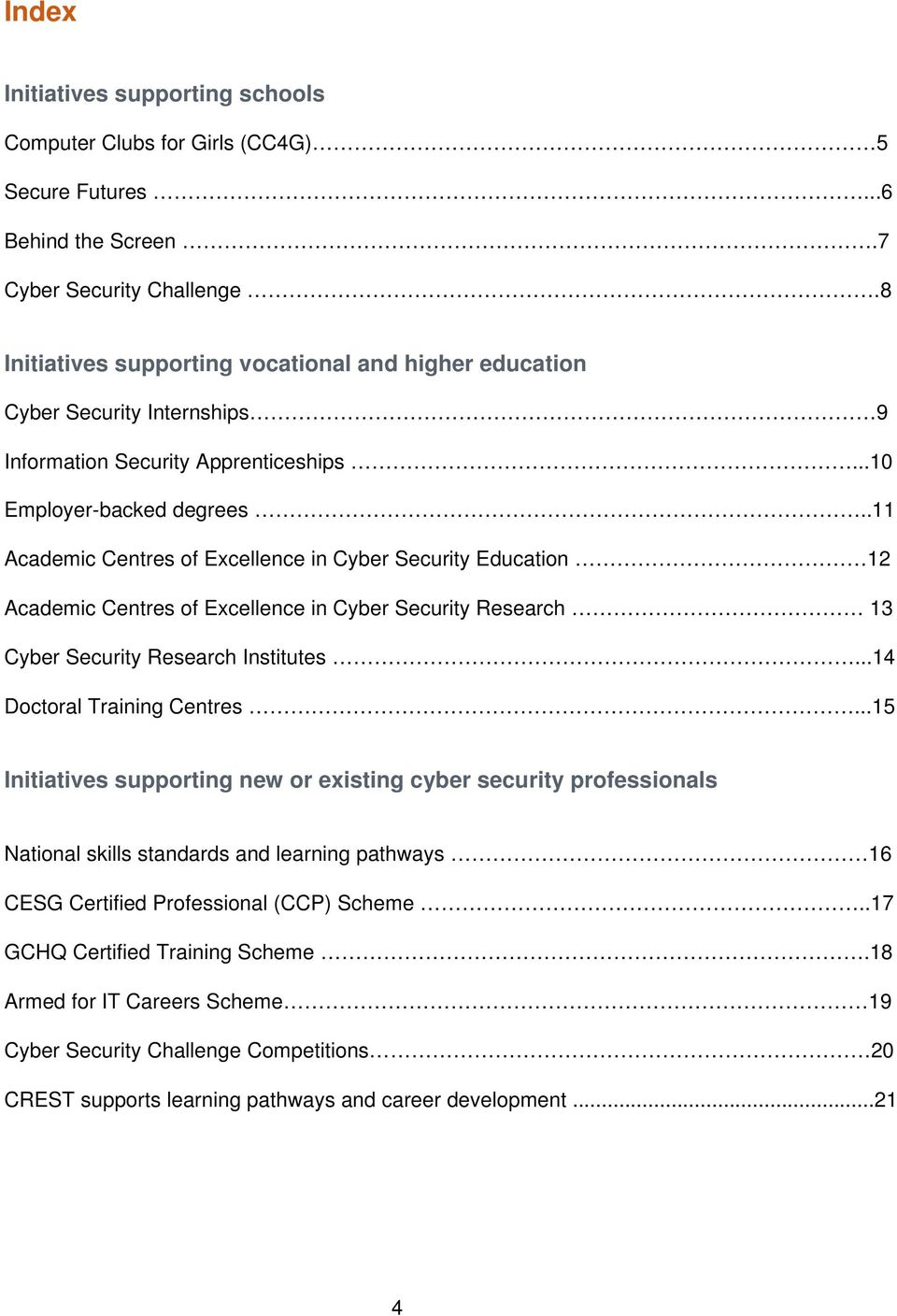.11 Academic Centres of Excellence in Cyber Security Education 12 Academic Centres of Excellence in Cyber Security Research 13 Cyber Security Research Institutes...14 Doctoral Training Centres.