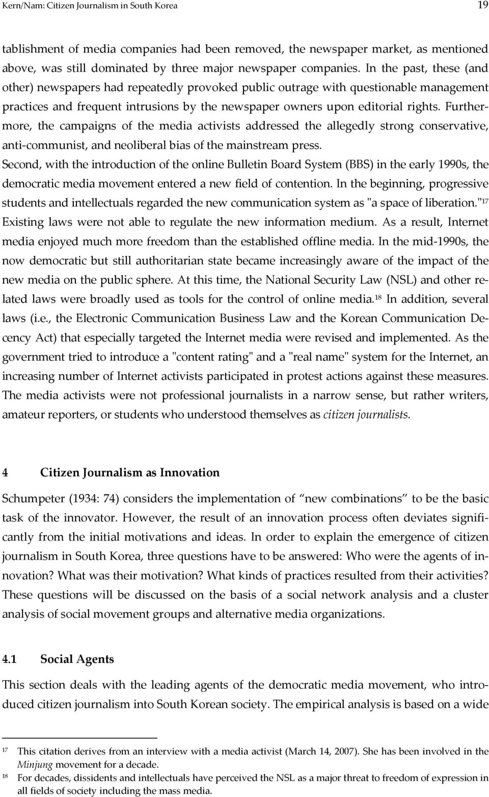 Furthermore, the campaigns of the media activists addressed the allegedly strong conservative, anti-communist, and neoliberal bias of the mainstream press.
