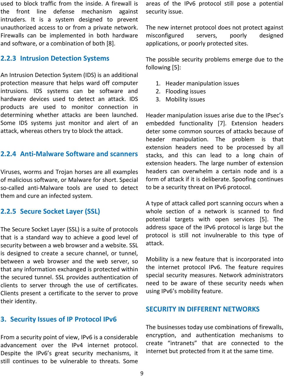 2.3 Intrusion Detection Systems An Intrusion Detection System (IDS) is an additional protection measure that helps ward off computer intrusions.