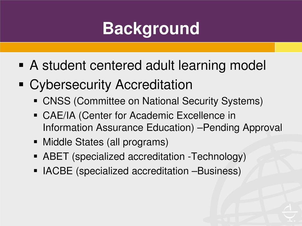 Information Assurance Education) Pending Approval Middle States (all programs) ABET