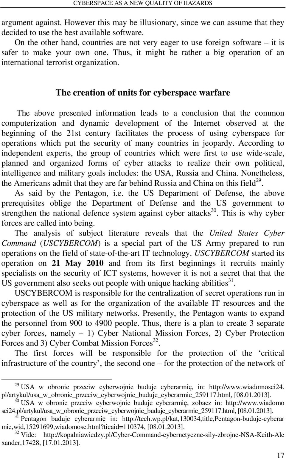 The creation of units for cyberspace warfare The above presented information leads to a conclusion that the common computerization and dynamic development of the Internet observed at the beginning of