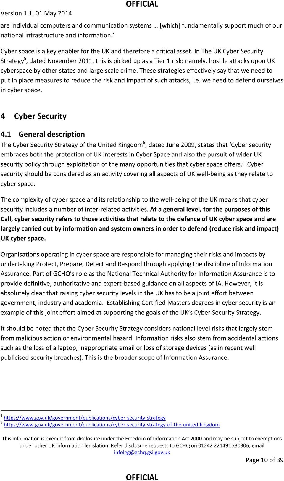 In The UK Cyber Security Strategy 5, dated November 2011, this is picked up as a Tier 1 risk: namely, hostile attacks upon UK cyberspace by other states and large scale crime.
