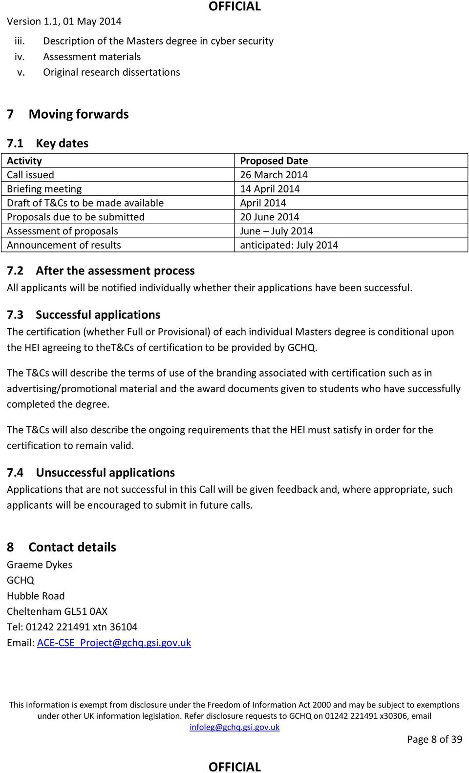 proposals June July 2014 Announcement of results anticipated: July 2014 7.2 After the assessment process All applicants will be notified individually whether their applications have been successful.