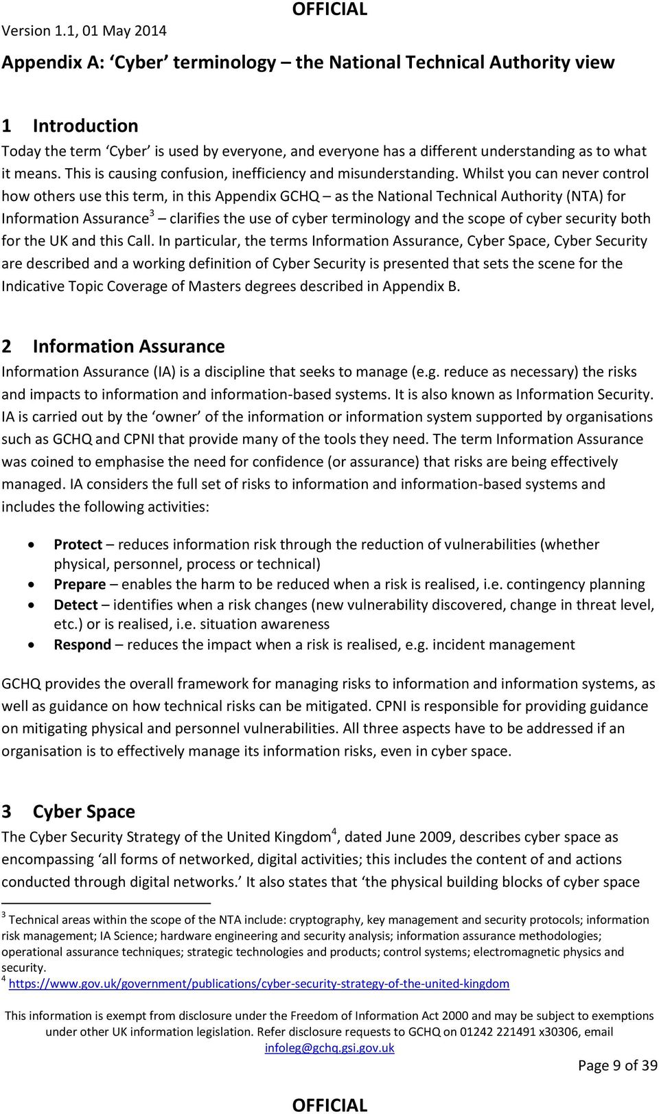 Whilst you can never control how others use this term, in this Appendix GCHQ as the National Technical Authority (NTA) for Information Assurance 3 clarifies the use of cyber terminology and the scope