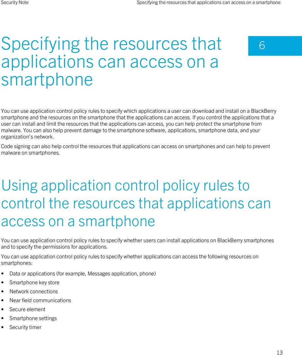 If you control the applications that a user can install and limit the resources that the applications can access, you can help protect the smartphone from malware.
