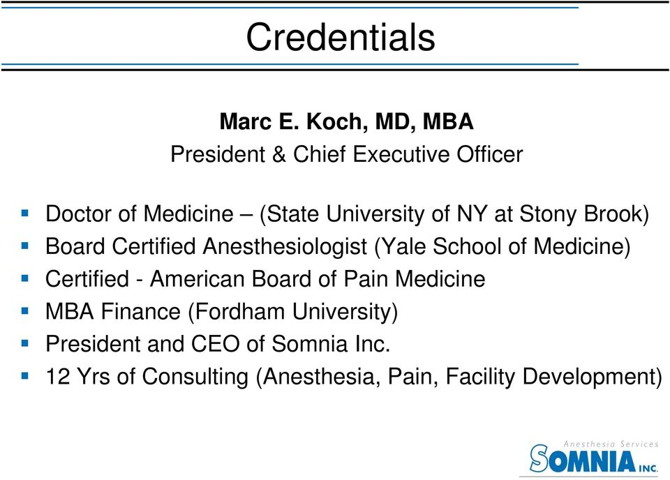 NY at Stony Brook) Board Certified Anesthesiologist (Yale School of Medicine) Certified -