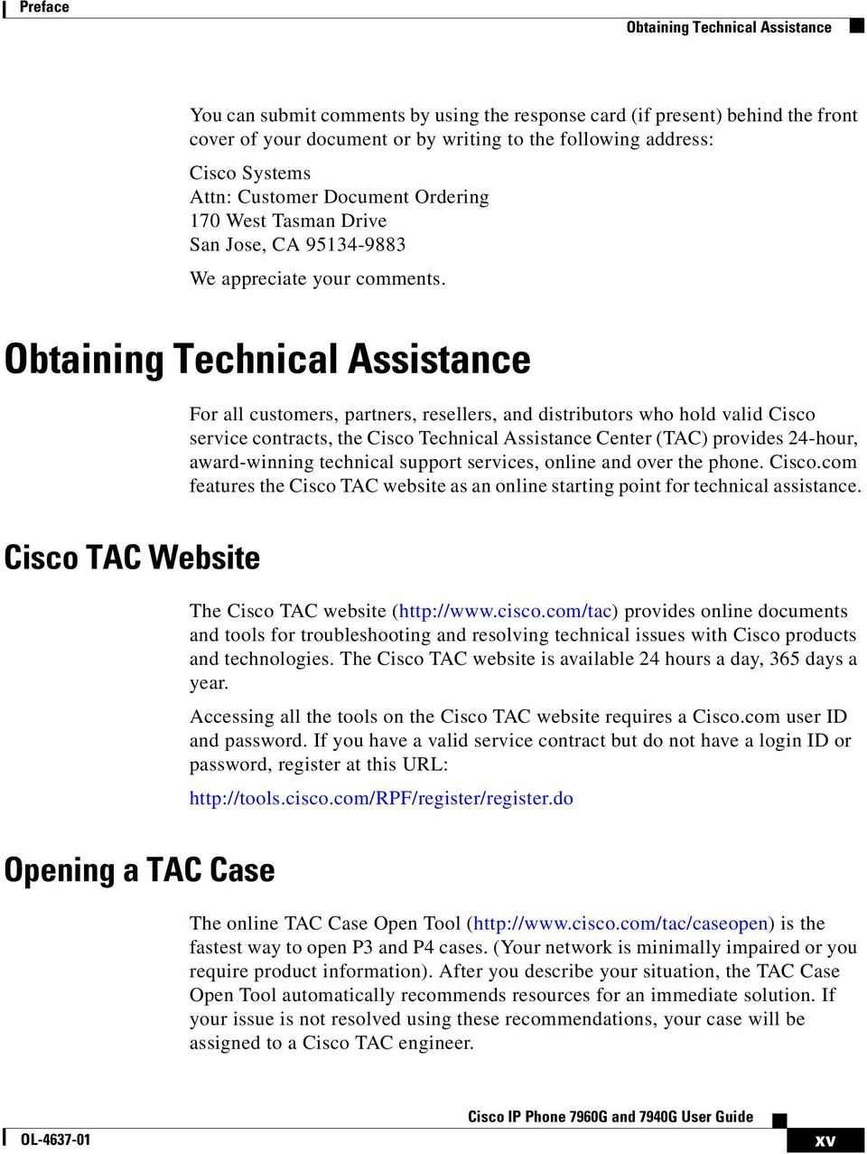Obtaining Technical Assistance For all customers, partners, resellers, and distributors who hold valid Cisco service contracts, the Cisco Technical Assistance Center (TAC) provides 24-hour,