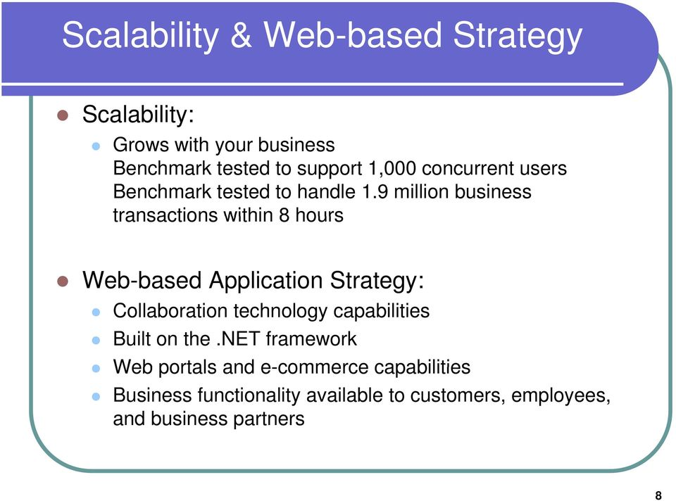 9 million business transactions within 8 hours Web-based Application Strategy: Collaboration technology