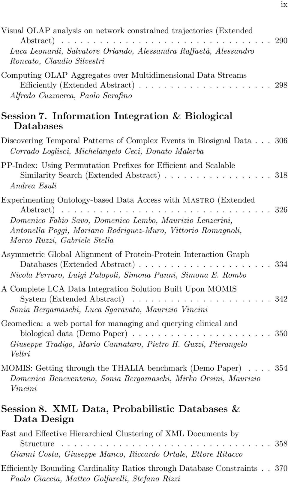 .................... 298 Alfredo Cuzzocrea, Paolo Serafino Session 7. Information Integration & Biological Databases Discovering Temporal Patterns of Complex Events in Biosignal Data.