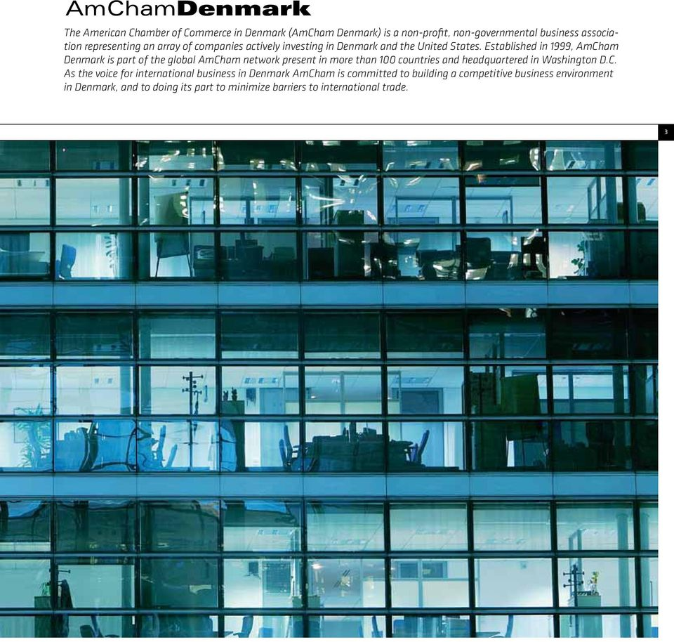 Established in 1999, AmCham Denmark is part of the global AmCham network present in more than 100 countries and headquartered in